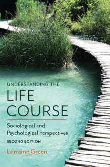Understanding the Life Course - Sociological and  Psychological Perspectives, 2E, Hardback Book