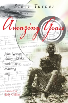 Amazing Grace : John Newton, Slavery and the World's Most Enduring Song, Paperback Book