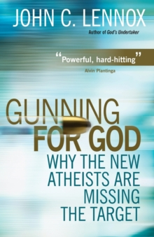 Gunning for God : Why the New Atheists are Missing the Target, Paperback Book