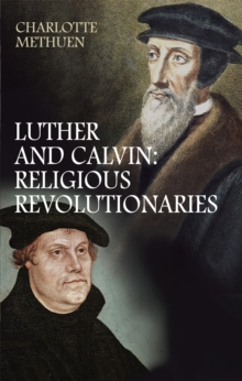 Luther and Calvin : Religious Revolutionaries, Paperback / softback Book