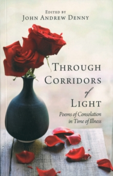 Through Corridors of Light : Poems of consolation in time of illness, Paperback / softback Book