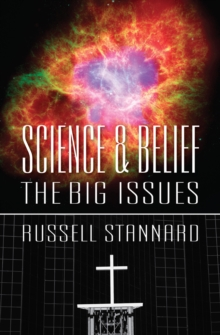 Science and Belief : The Big Issues, Paperback / softback Book