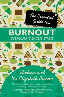 The Essential Guide to Burnout : Overcoming Excess Stress, Paperback Book
