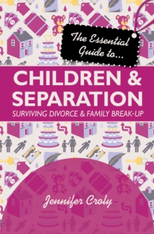 The Essential Guide to Children and Separation : Surviving Divorce and Family Break-Up, Paperback Book