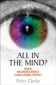 All in the Mind? : Does Neuroscience Challenge Faith?, Paperback Book