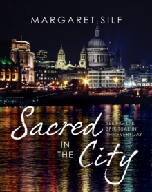 Sacred in the City : Seeing the Spiritual in the Everyday, Hardback Book