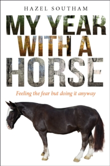My Year with a Horse : Feeling the Fear but Doing it Anyway, Paperback Book