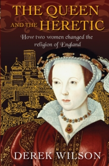 The Queen and the Heretic : How two women changed the religion of England, Paperback / softback Book
