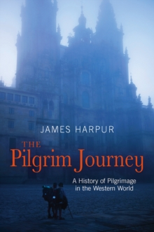 The Pilgrim Journey : A History of Pilgrimage in the Western World, Paperback / softback Book