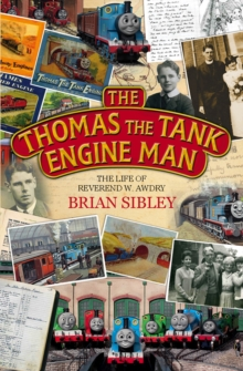 The Thomas the Tank Engine Man : The life of Reverend W Awdry, Paperback / softback Book