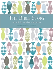The Bible Story Retold in Twelve Chapters, Hardback Book
