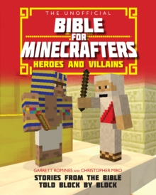 The Unofficial Bible for Minecrafters: Heroes and Villains : Stories from the Bible Told Block by Block, Paperback Book