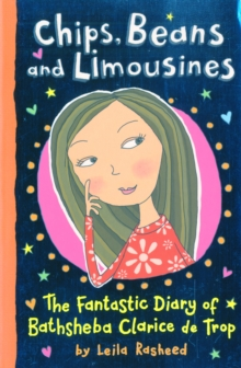 Chips, Beans and Limousines : The Fantastic Diary of Bathsheba Clarice De Trop!, Paperback Book
