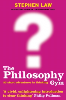 The Philosophy Gym : 25 Short Adventures in Thinking, Paperback Book