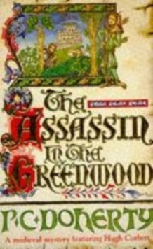 The Assassin in the Greenwood (Hugh Corbett Mysteries, Book 7) : A medieval mystery of intrigue, murder and treachery, Paperback / softback Book