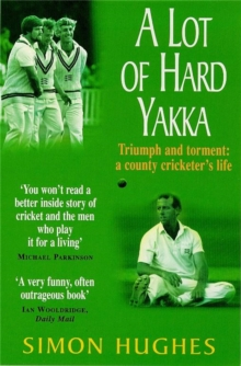 A Lot of Hard Yakka : Triumph and Torment - A County Cricketer's Life, Paperback Book