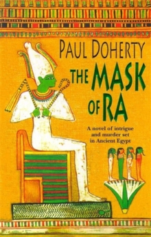 The Mask of Ra (Amerotke Mysteries, Book 1) : A novel of intrigue and murder set in Ancient Egypt, Paperback Book
