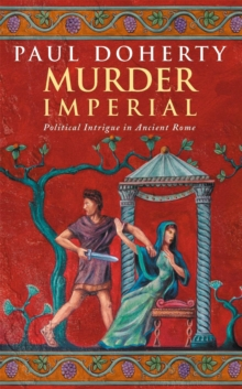 Murder Imperial (Ancient Rome Mysteries, Book 1) : A novel of political intrigue in Ancient Rome, Paperback / softback Book