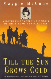 Till the Sun Grows Cold : A Mother's Compelling Memoir of the Life of Her Daughter, Paperback Book