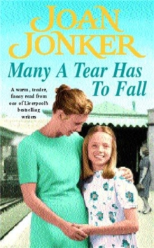 Many a Tear Has to Fall : A Warm, Tender, Heartfelt Saga of a Loving Liverpool Family, Paperback Book