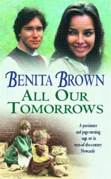 All Our Tomorrows : A compelling saga of new beginnings and overcoming adversity, Paperback / softback Book