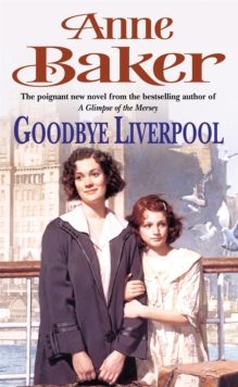 Goodbye Liverpool : New beginnings are threatened by the past in this gripping family saga, Paperback / softback Book