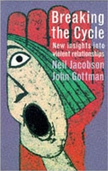 Breaking the Cycle : New Insights into Violent Relationships, Paperback / softback Book