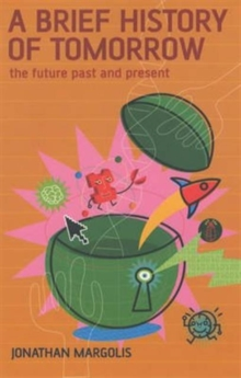 A Brief History of Tomorrow : The Future Past and Present, Paperback / softback Book