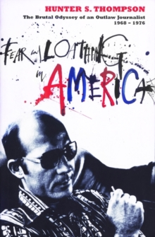 Fear and Loathing in America : The Brutal Odyssey of an Outlaw Journalist 1968-1976, Paperback / softback Book