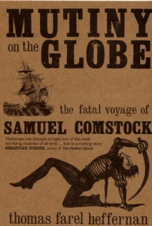 "Mutiny on the ""Globe"" : The Fatal Voyage of Samuel Comstock, Paperback / softback Book"