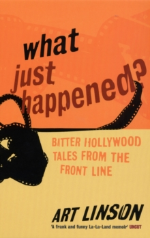 What Just Happened? : Bitter Hollywood Tales from the Front Line, Paperback Book