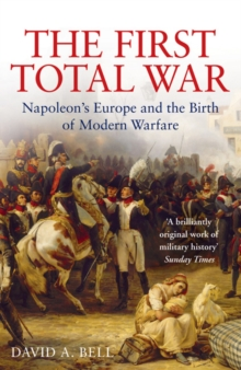 The First Total War : Napoleon's Europe and the Birth of Modern Warfare, Paperback / softback Book
