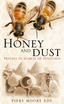 Honey and Dust : Travels in Search of Sweetness, Paperback Book