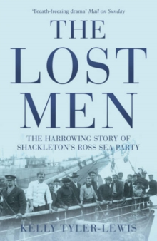 The Lost Men : The Harrowing Story of Shackleton's Ross Sea Party, Paperback Book