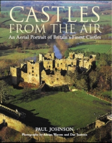 Castles from the Air : An Aerial Portrait of Britain's Finest Castles, Hardback Book