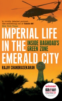 Imperial Life in the Emerald City : Inside Baghdad's Green Zone, Paperback Book