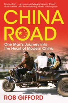 China Road : One Man's Journey into the Heart of Modern China, Paperback / softback Book