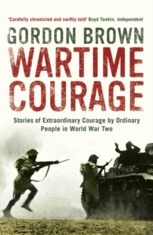 Wartime Courage : Stories of Extraordinary Courage by Exceptional Men and Women in World War Two, Paperback Book