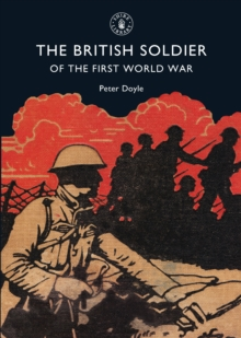 The British Soldier of the First World War, Paperback / softback Book