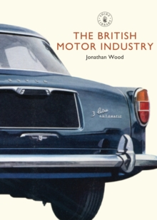The British Motor Industry, Paperback Book