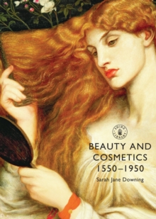 Beauty and Cosmetics 1550 to 1950, Paperback / softback Book