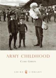 Army Childhood : British Army Children's Lives and Times, Paperback / softback Book