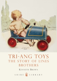 Tri-Ang Toys : The Story of Lines Brothers, Paperback Book