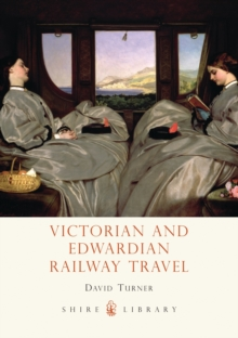 Victorian and Edwardian Railway Travel, Paperback Book