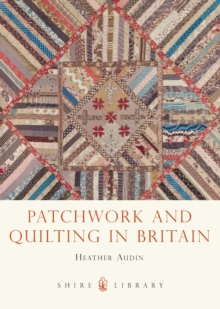 Patchwork and Quilting in Britain, Paperback / softback Book
