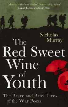 The Red Sweet Wine of Youth : The Brave and Brief Lives of the War Poets, EPUB eBook