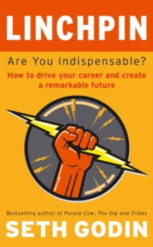 Linchpin : Are You Indispensable? How to drive your career and create a remarkable future, EPUB eBook