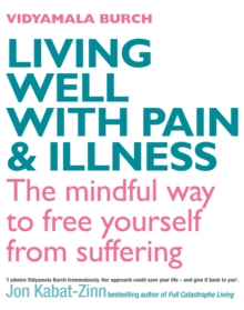 Living Well With Pain And Illness : Using mindfulness to free yourself from suffering, EPUB eBook