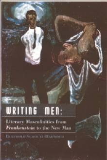 "Writing Men : Literary Masculinities from ""Frankenstein"" to the New Man, Paperback / softback Book"