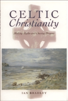 Celtic Christianity : Making Myths and Chasing Dreams, Paperback / softback Book